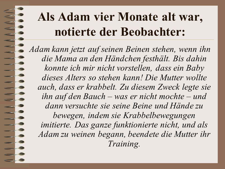 Als Adam vier Monate alt war, notierte der Beobachter: