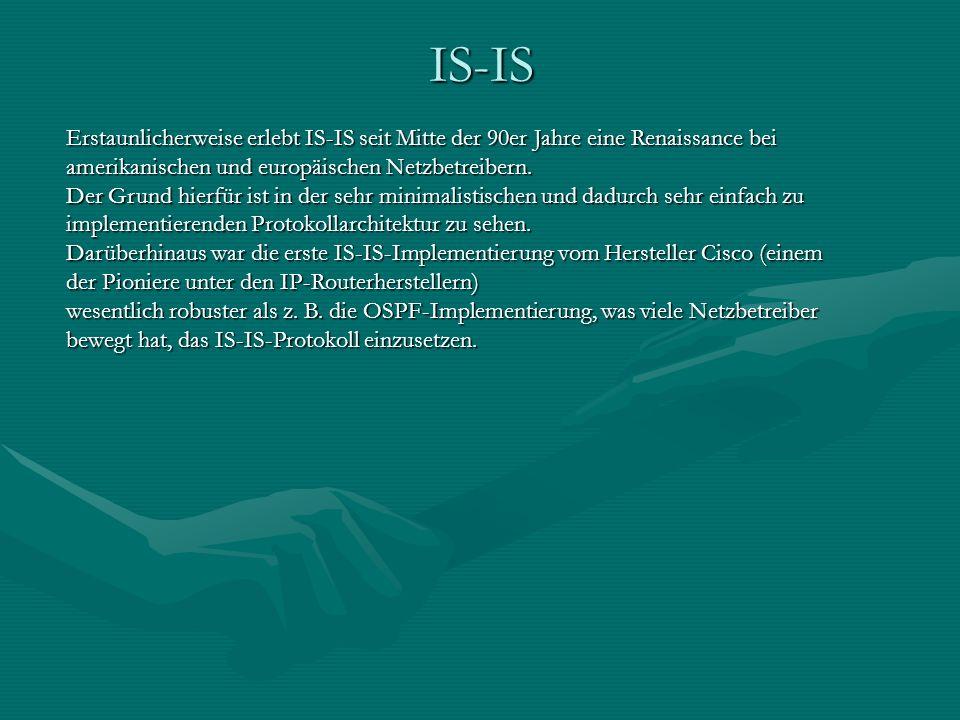 IS-IS Erstaunlicherweise erlebt IS-IS seit Mitte der 90er Jahre eine Renaissance bei amerikanischen und europäischen Netzbetreibern.