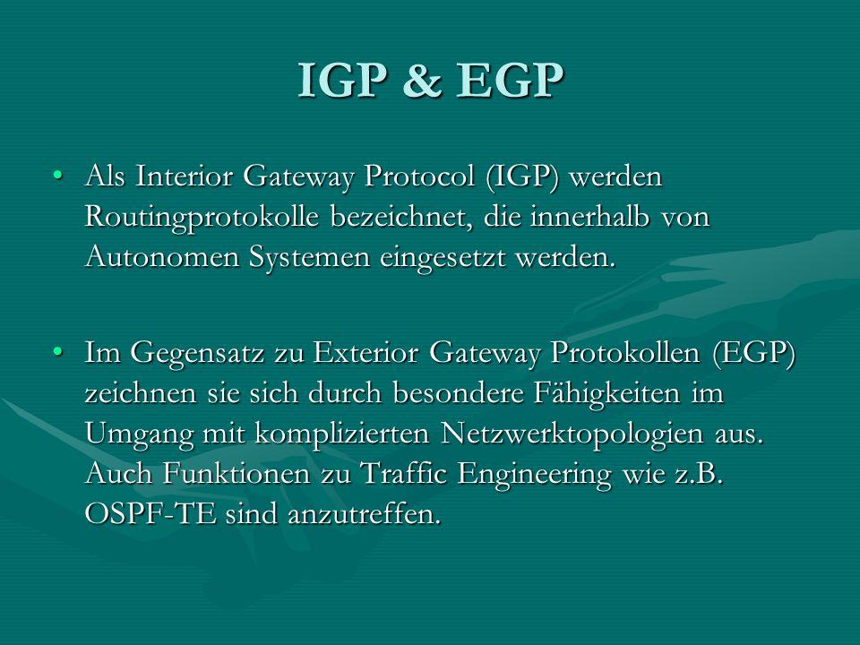 IGP & EGP Als Interior Gateway Protocol (IGP) werden Routingprotokolle bezeichnet, die innerhalb von Autonomen Systemen eingesetzt werden.