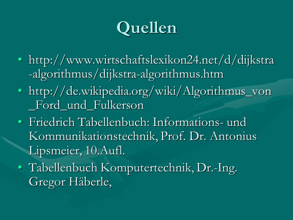 Quellen http://www.wirtschaftslexikon24.net/d/dijkstra-algorithmus/dijkstra-algorithmus.htm.