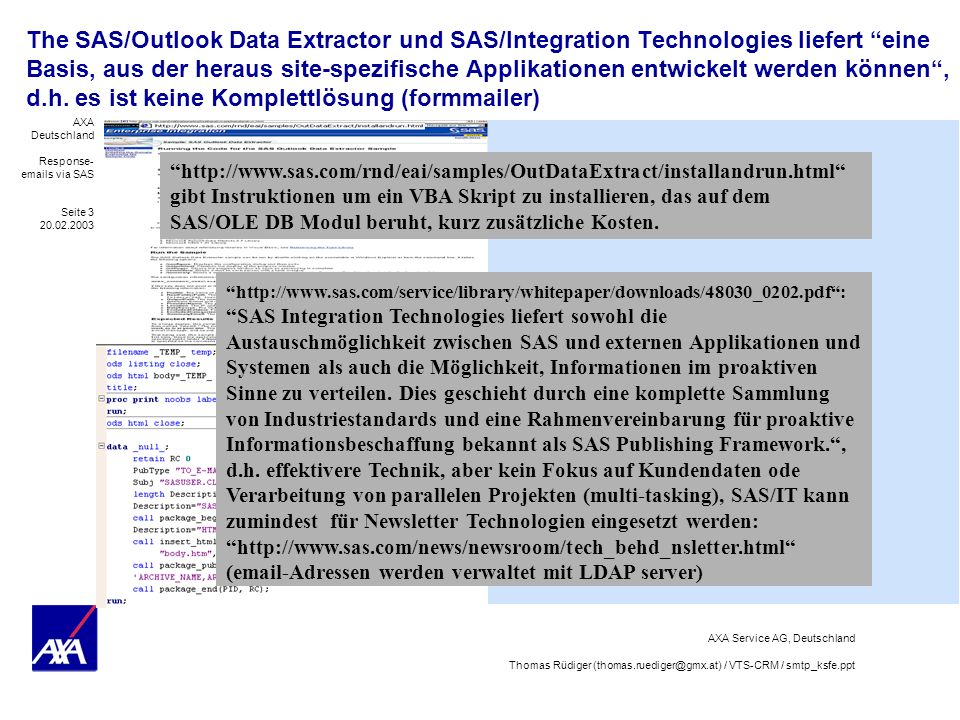 The SAS/Outlook Data Extractor und SAS/Integration Technologies liefert eine Basis, aus der heraus site-spezifische Applikationen entwickelt werden können , d.h. es ist keine Komplettlösung (formmailer)