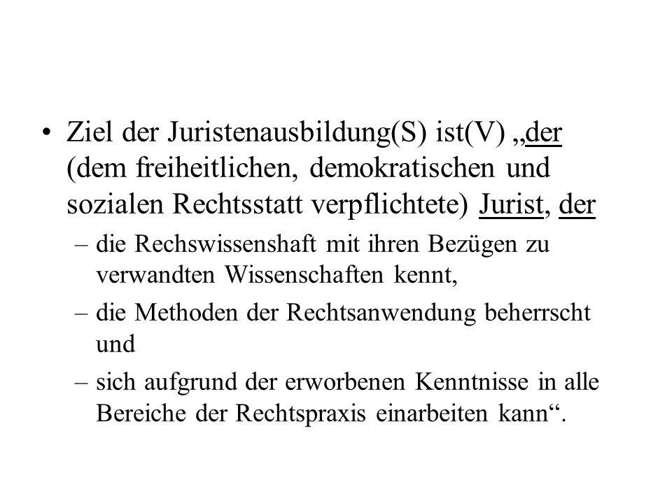 """Ziel der Juristenausbildung(S) ist(V) """"der (dem freiheitlichen, demokratischen und sozialen Rechtsstatt verpflichtete) Jurist, der"""