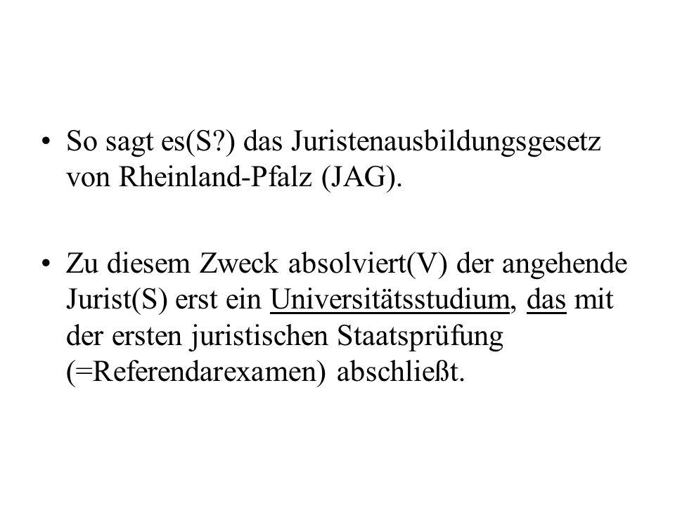 So sagt es(S ) das Juristenausbildungsgesetz von Rheinland-Pfalz (JAG).