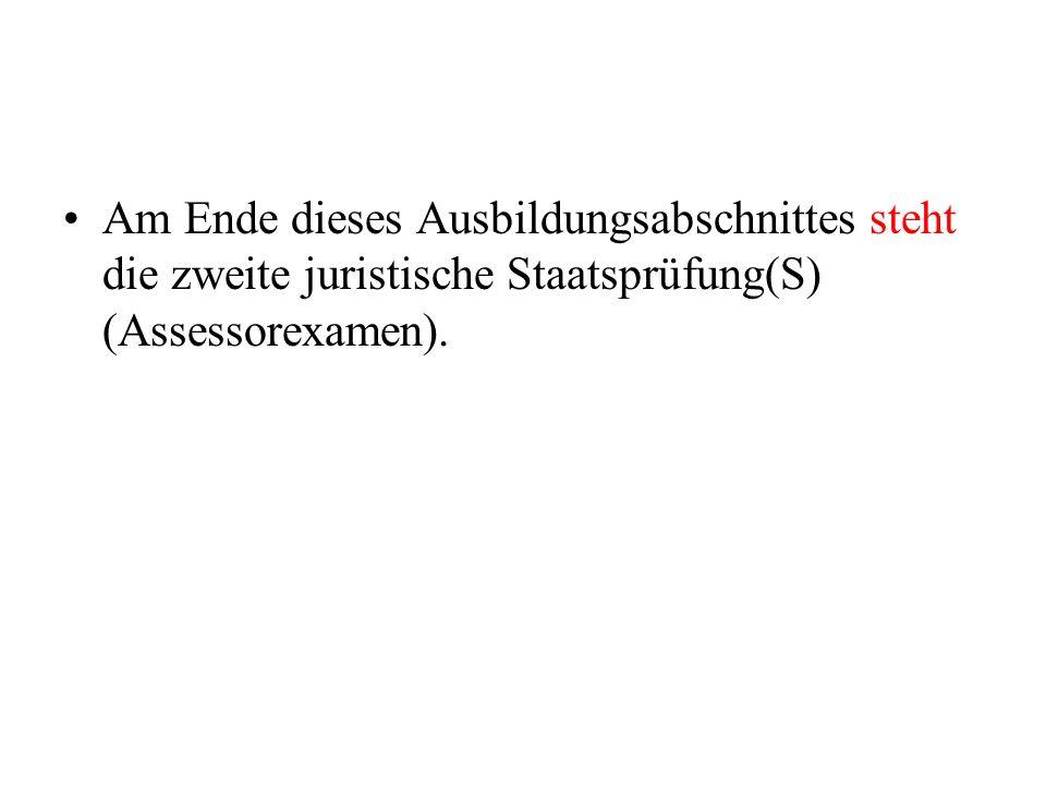 Am Ende dieses Ausbildungsabschnittes steht die zweite juristische Staatsprüfung(S) (Assessorexamen).