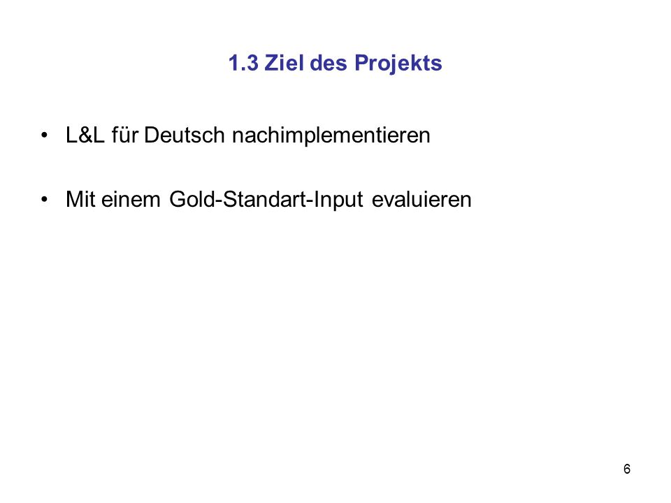 1.3 Ziel des Projekts L&L für Deutsch nachimplementieren Mit einem Gold-Standart-Input evaluieren