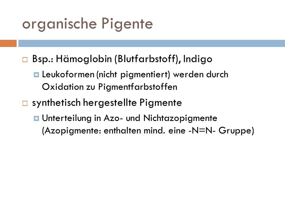 organische Pigente Bsp.: Hämoglobin (Blutfarbstoff), Indigo