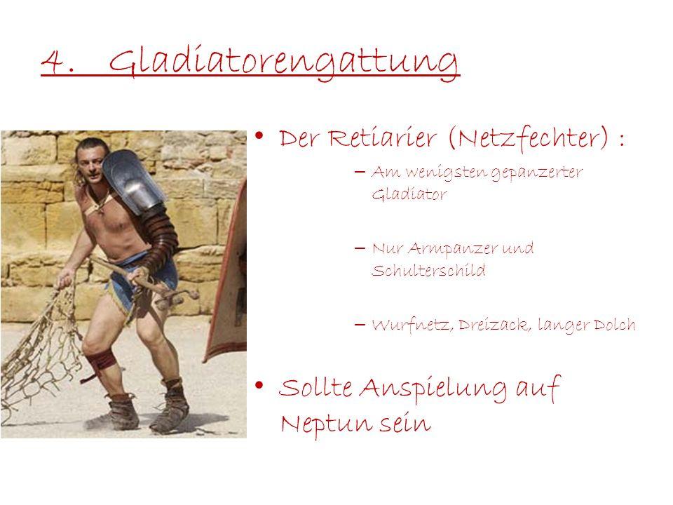 4. Gladiatorengattung Der Retiarier (Netzfechter) :
