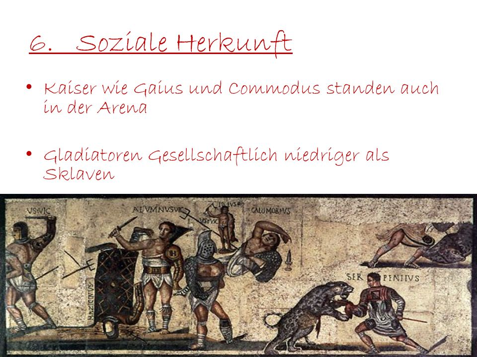 6. Soziale Herkunft Kaiser wie Gaius und Commodus standen auch in der Arena.