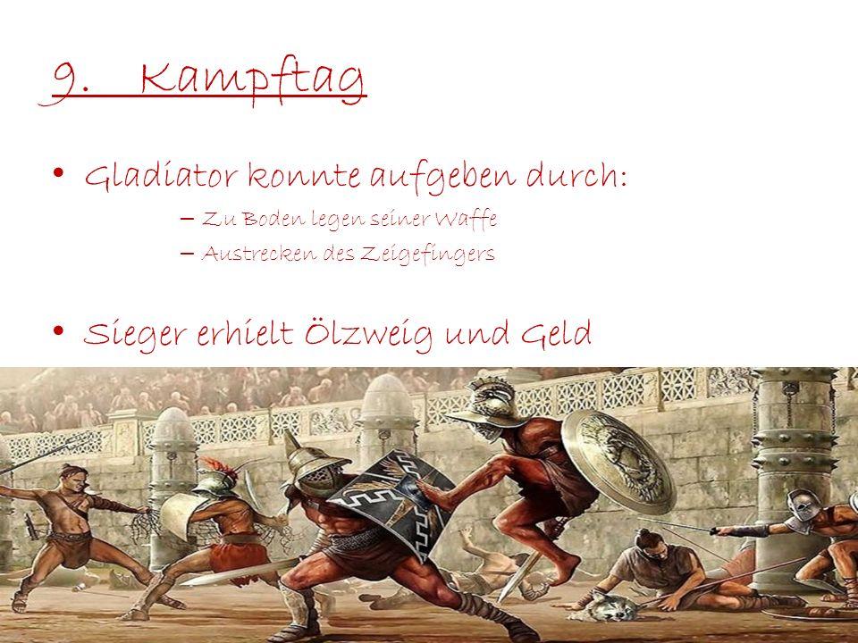 9. Kampftag Gladiator konnte aufgeben durch: