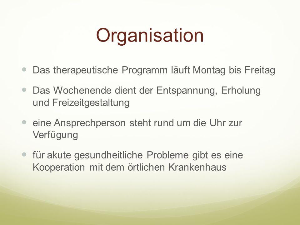 Organisation Das therapeutische Programm läuft Montag bis Freitag