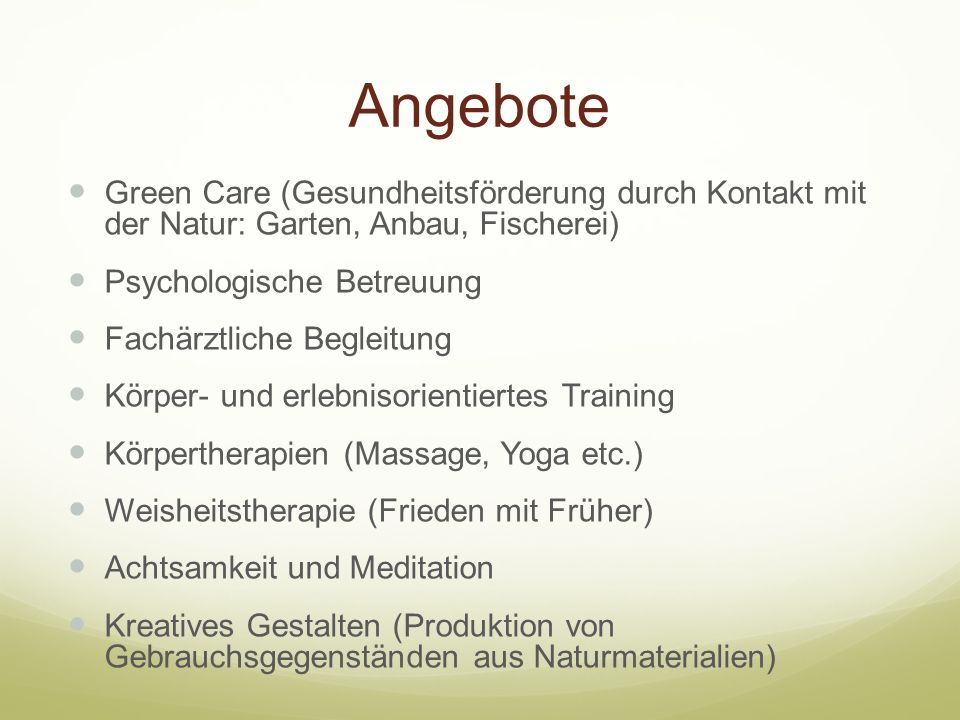 Angebote Green Care (Gesundheitsförderung durch Kontakt mit der Natur: Garten, Anbau, Fischerei) Psychologische Betreuung.