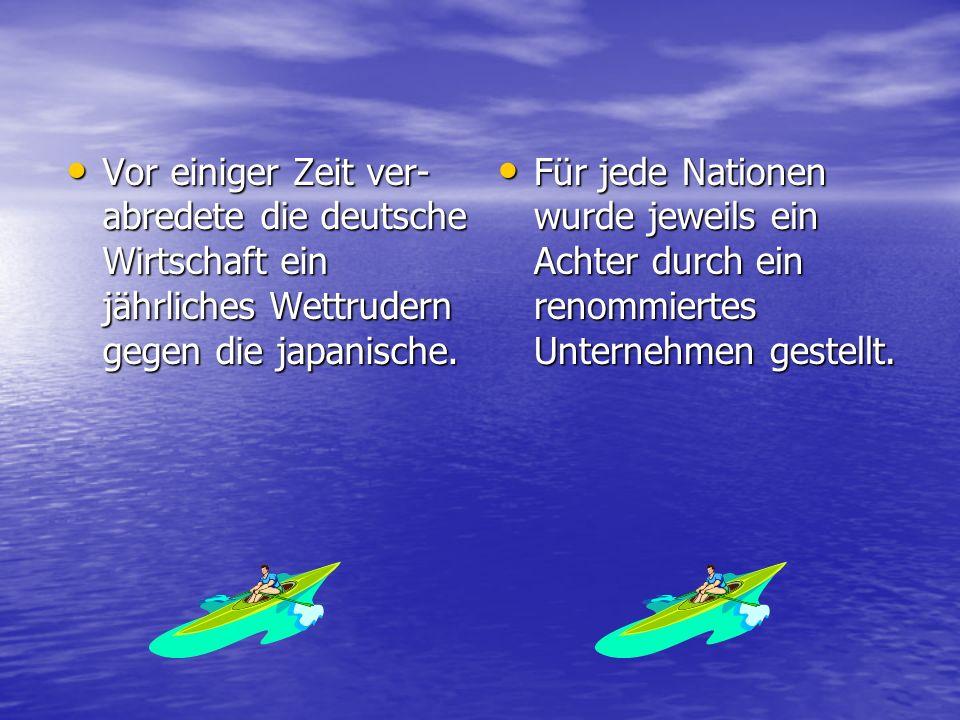 Vor einiger Zeit ver- abredete die deutsche Wirtschaft ein jährliches Wettrudern gegen die japanische.