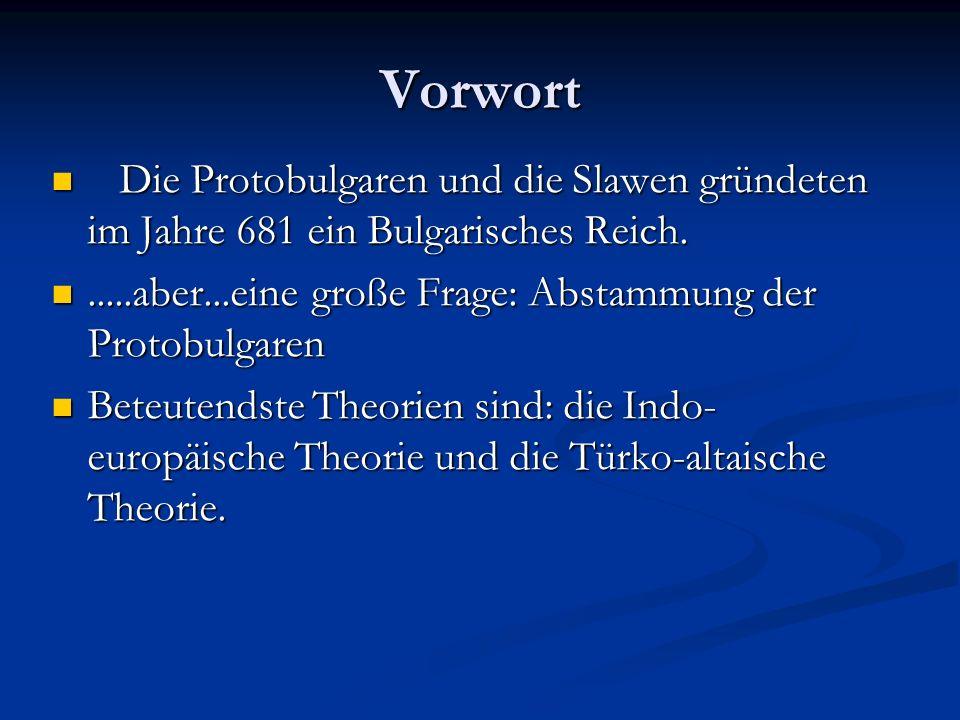 Vorwort Die Protobulgaren und die Slawen gründeten im Jahre 681 ein Bulgarisches Reich. .....aber...eine große Frage: Abstammung der Protobulgaren.