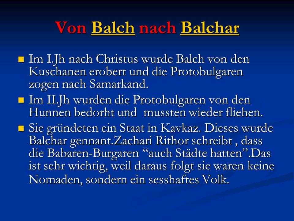 Von Balch nach Balchar Im I.Jh nach Christus wurde Balch von den Kuschanen erobert und die Protobulgaren zogen nach Samarkand.