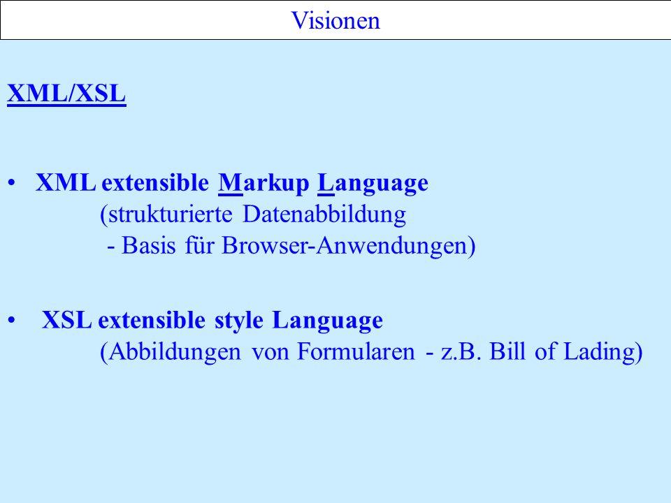 Visionen XML/XSL. XML extensible Markup Language. (strukturierte Datenabbildung. - Basis für Browser-Anwendungen)