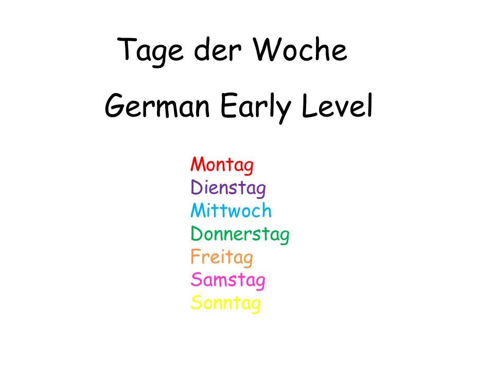 Tage der Woche German Early Level Montag Dienstag Mittwoch Donnerstag