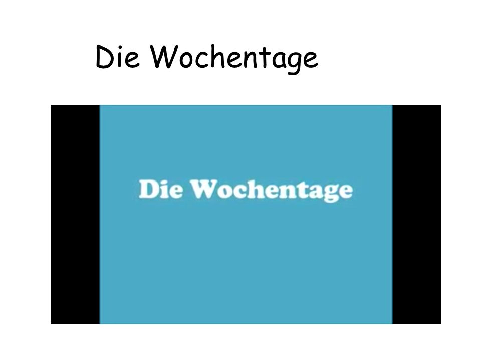 Die Wochentage http://www.youtube.com/watch v=7aOa9VcT0Z4