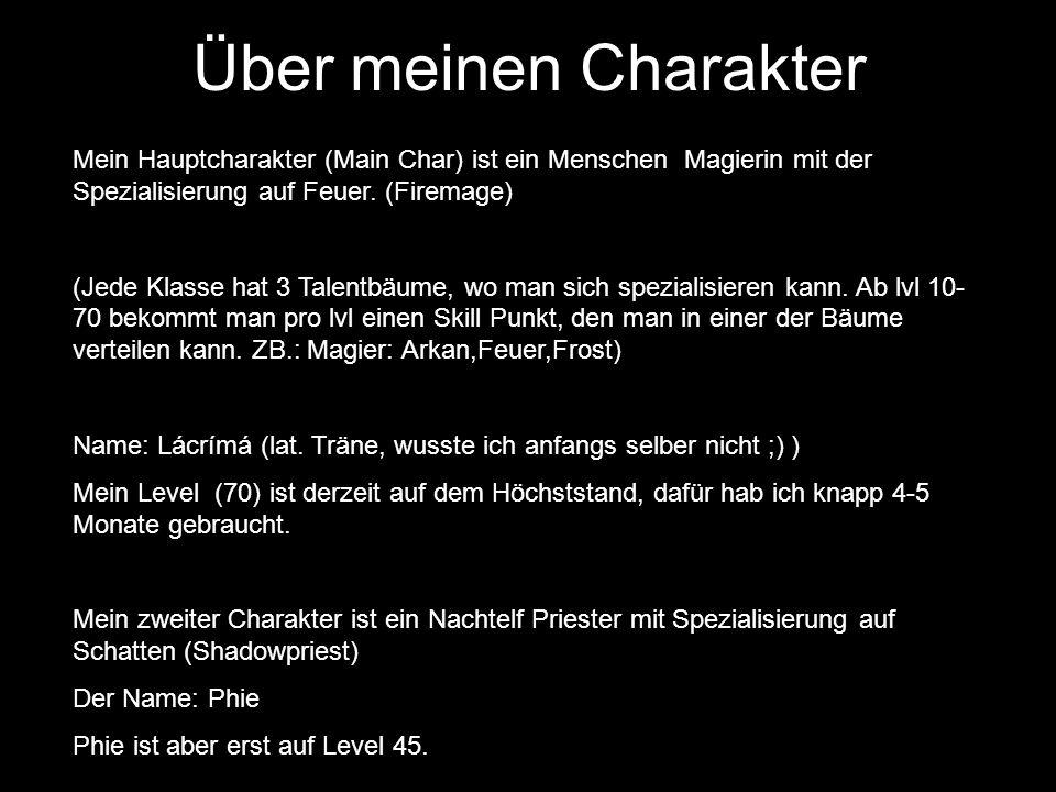 Über meinen Charakter Mein Hauptcharakter (Main Char) ist ein Menschen Magierin mit der Spezialisierung auf Feuer. (Firemage)