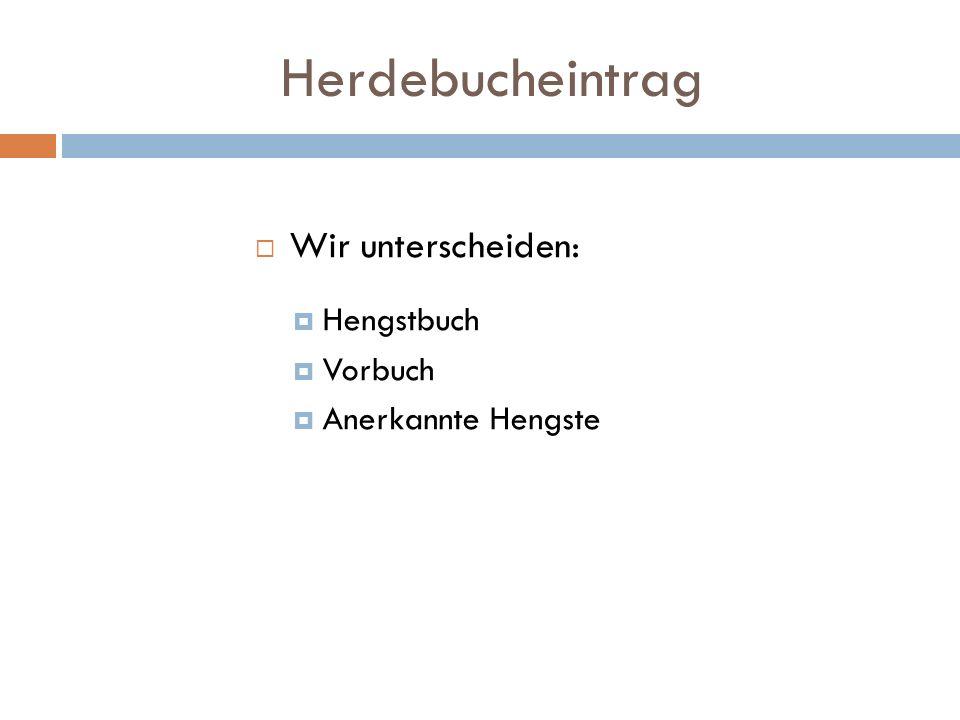 Herdebucheintrag Wir unterscheiden: Hengstbuch Vorbuch