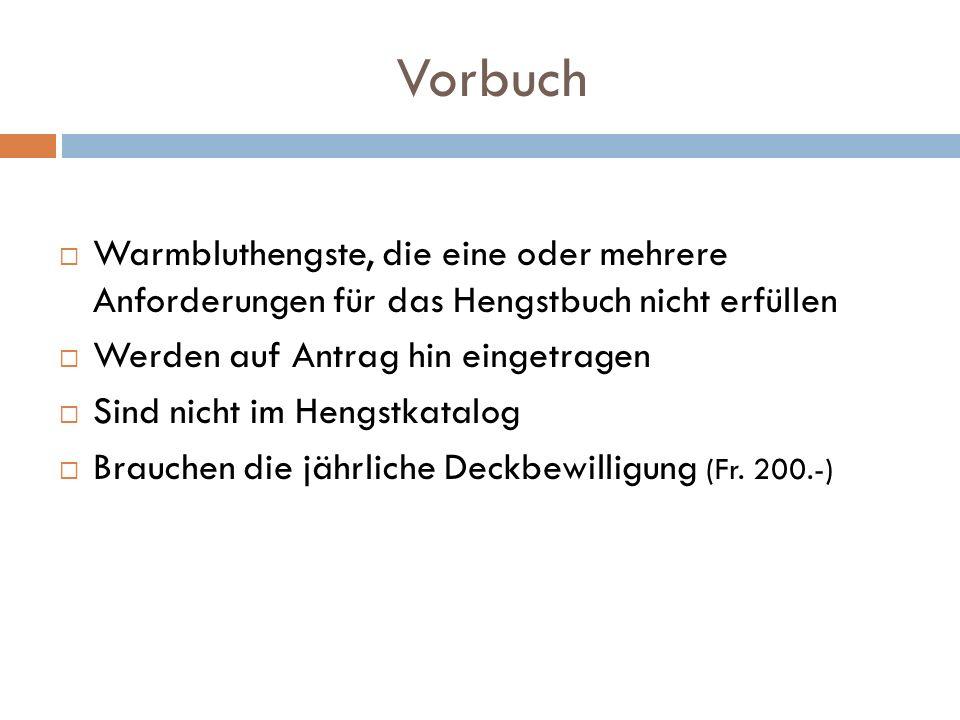 Vorbuch Warmbluthengste, die eine oder mehrere Anforderungen für das Hengstbuch nicht erfüllen. Werden auf Antrag hin eingetragen.