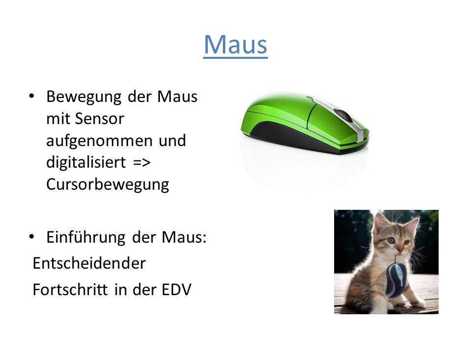 Maus Bewegung der Maus mit Sensor aufgenommen und digitalisiert => Cursorbewegung. Einführung der Maus: