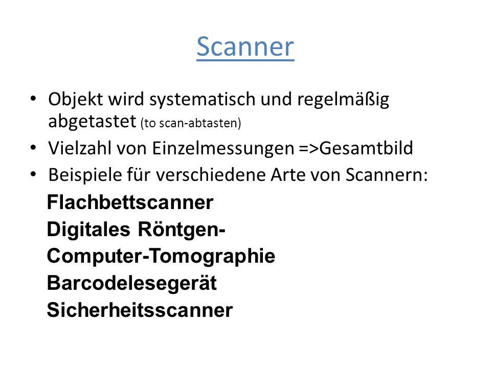 Scanner Objekt wird systematisch und regelmäßig abgetastet (to scan-abtasten) Vielzahl von Einzelmessungen =>Gesamtbild.