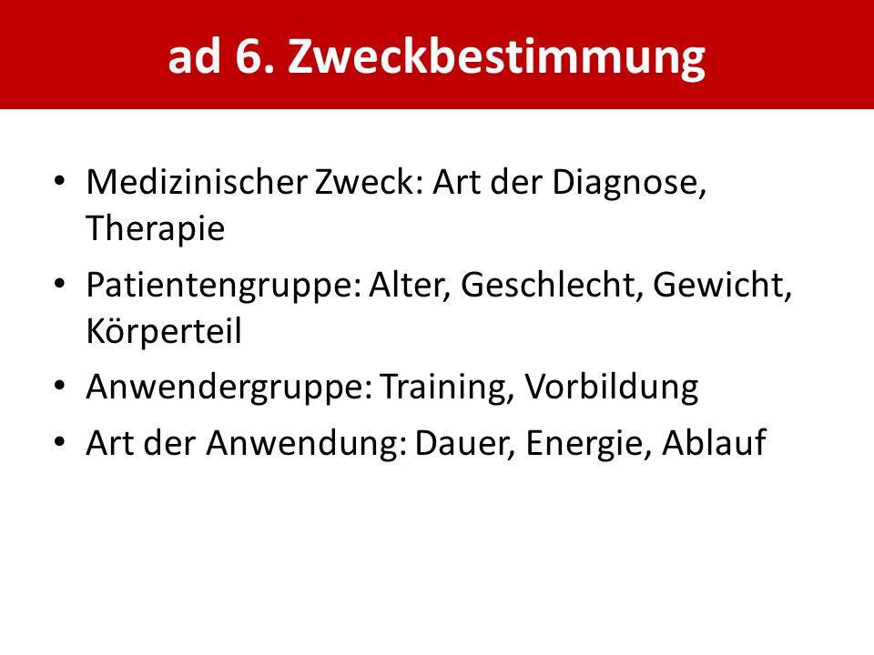 ad 6. Zweckbestimmung Medizinischer Zweck: Art der Diagnose, Therapie
