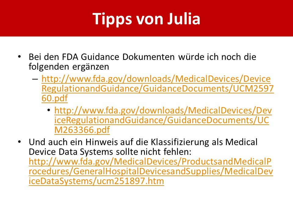 Tipps von Julia Bei den FDA Guidance Dokumenten würde ich noch die folgenden ergänzen.