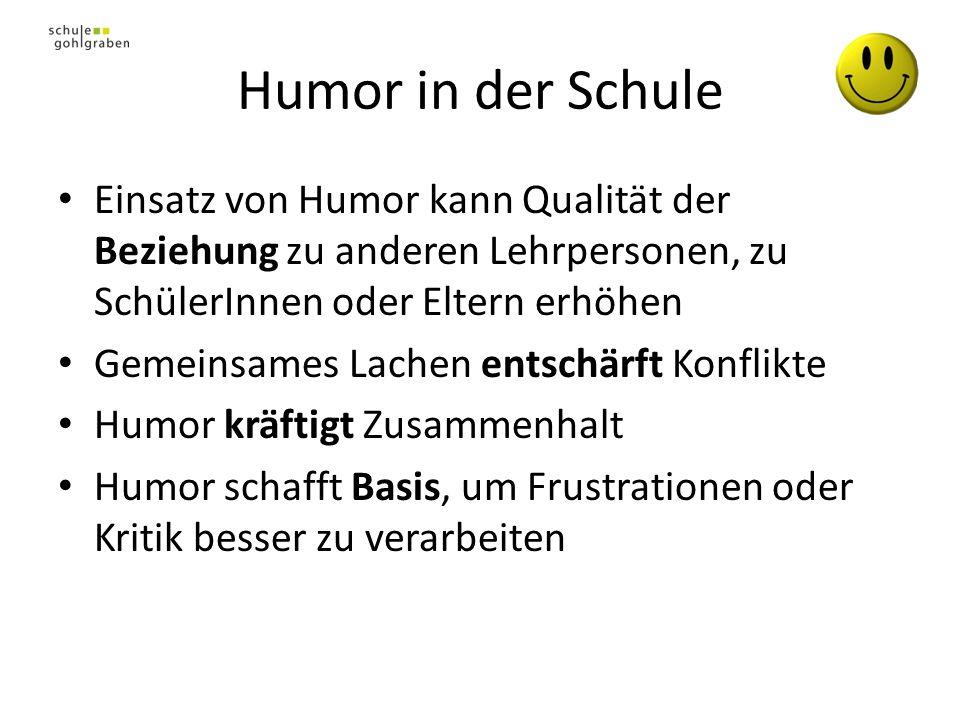 Humor in der Schule Einsatz von Humor kann Qualität der Beziehung zu anderen Lehrpersonen, zu SchülerInnen oder Eltern erhöhen.