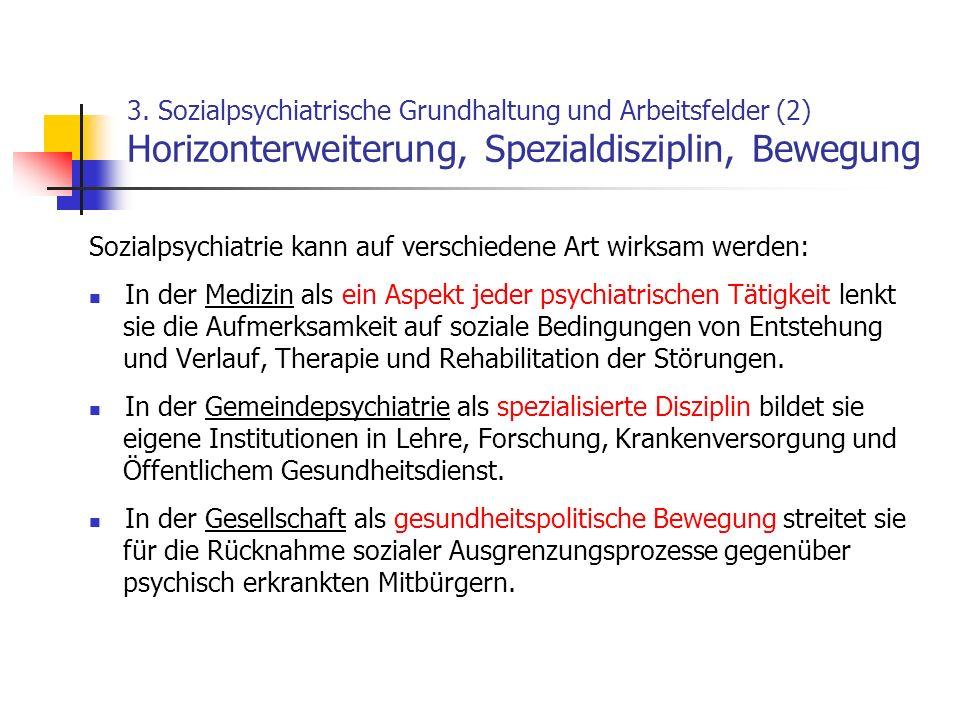 3. Sozialpsychiatrische Grundhaltung und Arbeitsfelder (2) Horizonterweiterung, Spezialdisziplin, Bewegung