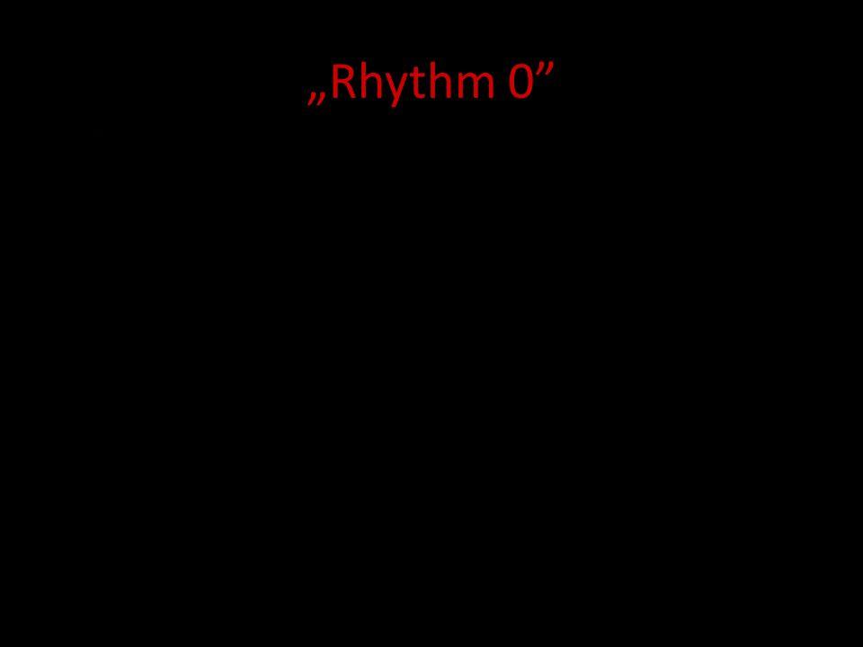 """""""Rhythm 0"""