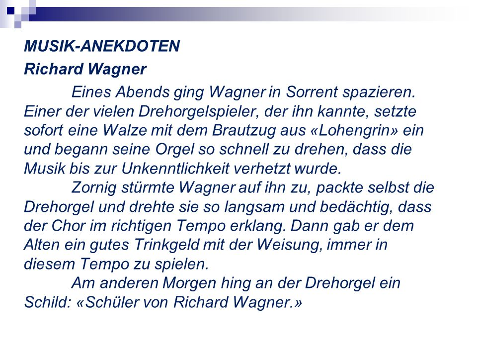 MUSIK-ANEKDOTEN Richard Wagner Eines Abends ging Wagner in Sorrent spazieren.