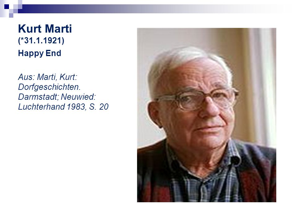 Kurt Marti (*31.1.1921) Happy End