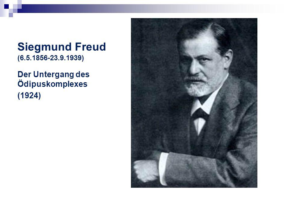 Siegmund Freud (6.5.1856-23.9.1939) Der Untergang des Ödipuskomplexes