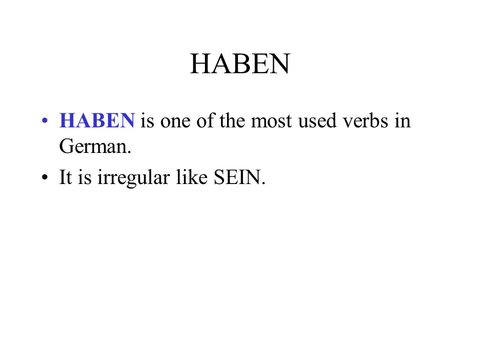HABEN HABEN is one of the most used verbs in German.