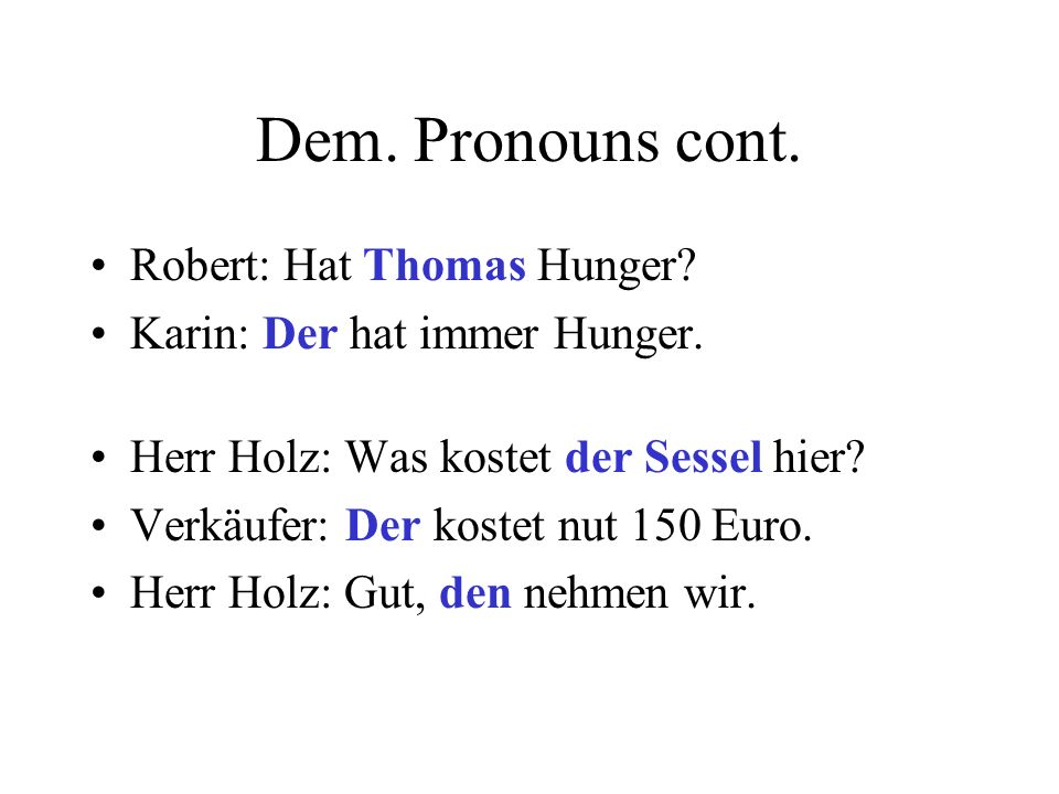 Dem. Pronouns cont. Robert: Hat Thomas Hunger