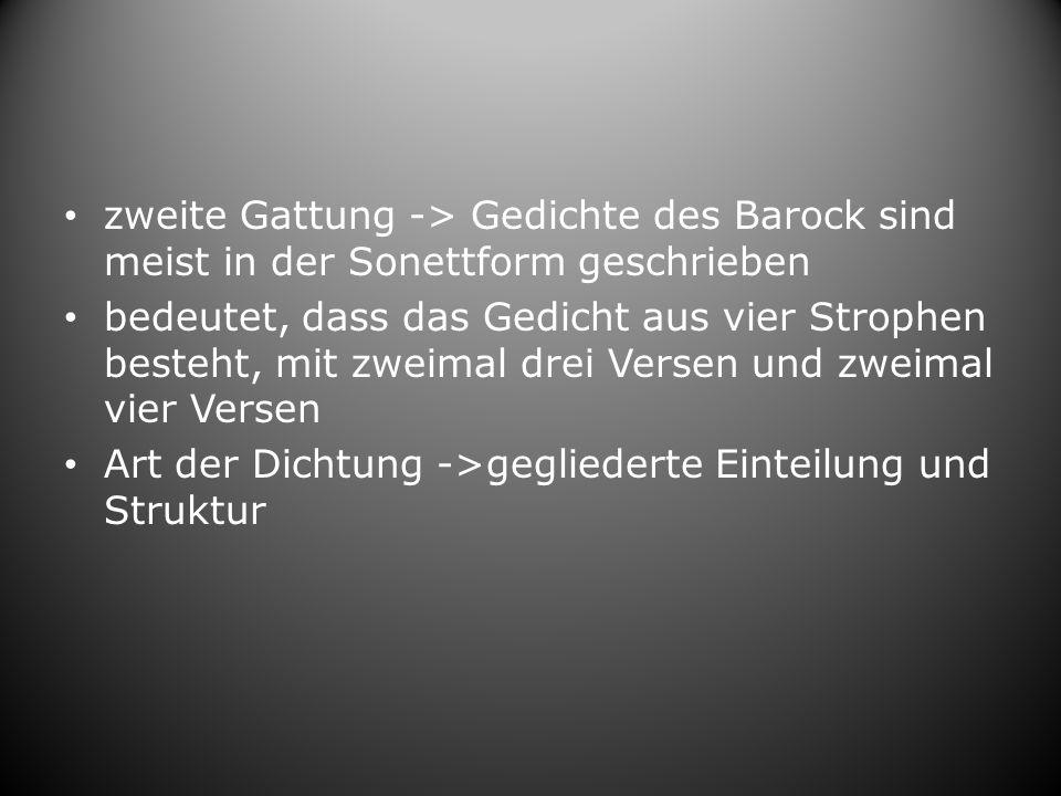 zweite Gattung -> Gedichte des Barock sind meist in der Sonettform geschrieben
