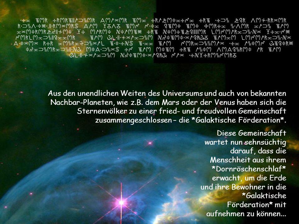 Aus den unendlichen Weiten des Universums und auch von bekannten Nachbar-Planeten, wie z.B. dem Mars oder der Venus haben sich die Sternenvölker zu einer fried- und freudvollen Gemeinschaft zusammengeschlossen – die *Galaktische Förderation*.