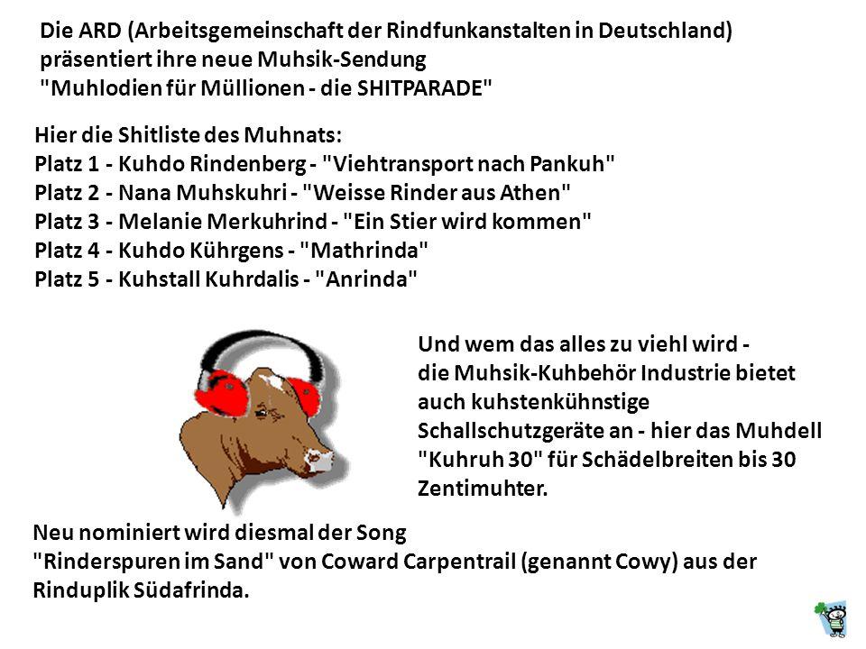 Die ARD (Arbeitsgemeinschaft der Rindfunkanstalten in Deutschland) präsentiert ihre neue Muhsik-Sendung Muhlodien für Müllionen - die SHITPARADE