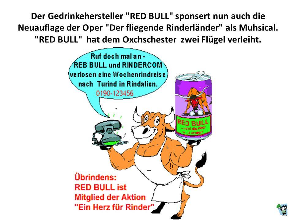 Der Gedrinkehersteller RED BULL sponsert nun auch die Neuauflage der Oper Der fliegende Rinderländer als Muhsical.