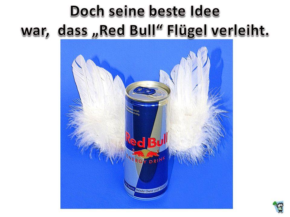 """war, dass """"Red Bull Flügel verleiht."""