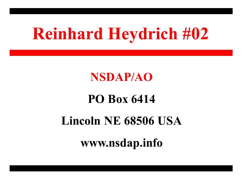 Reinhard Heydrich #02 NSDAP/AO PO Box 6414 Lincoln NE 68506 USA