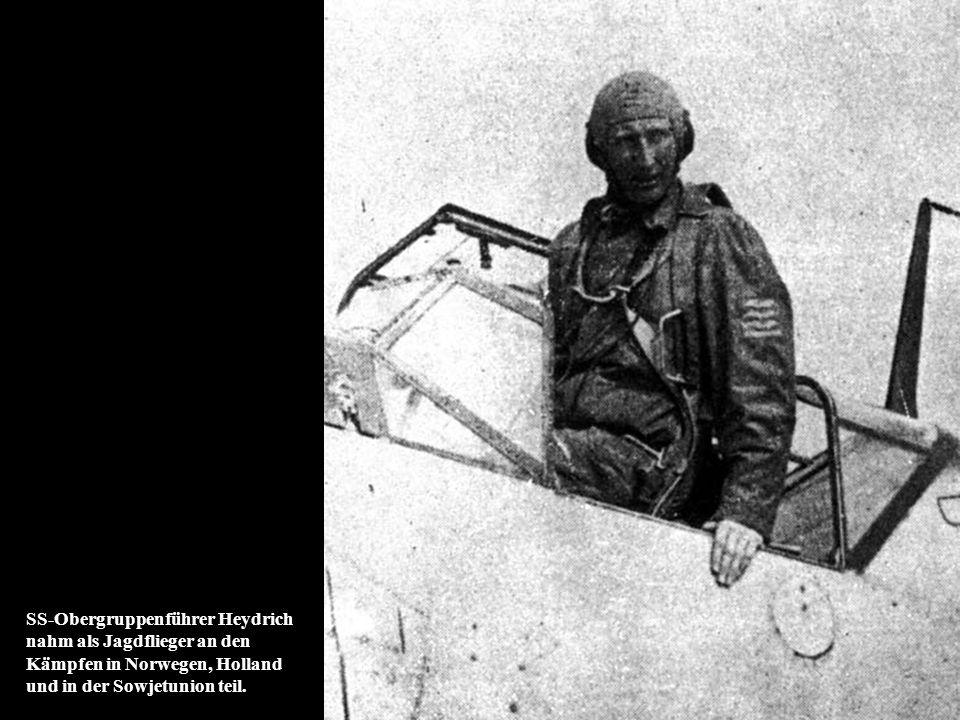 SS-Obergruppenführer Heydrich nahm als Jagdflieger an den Kämpfen in Norwegen, Holland und in der Sowjetunion teil.