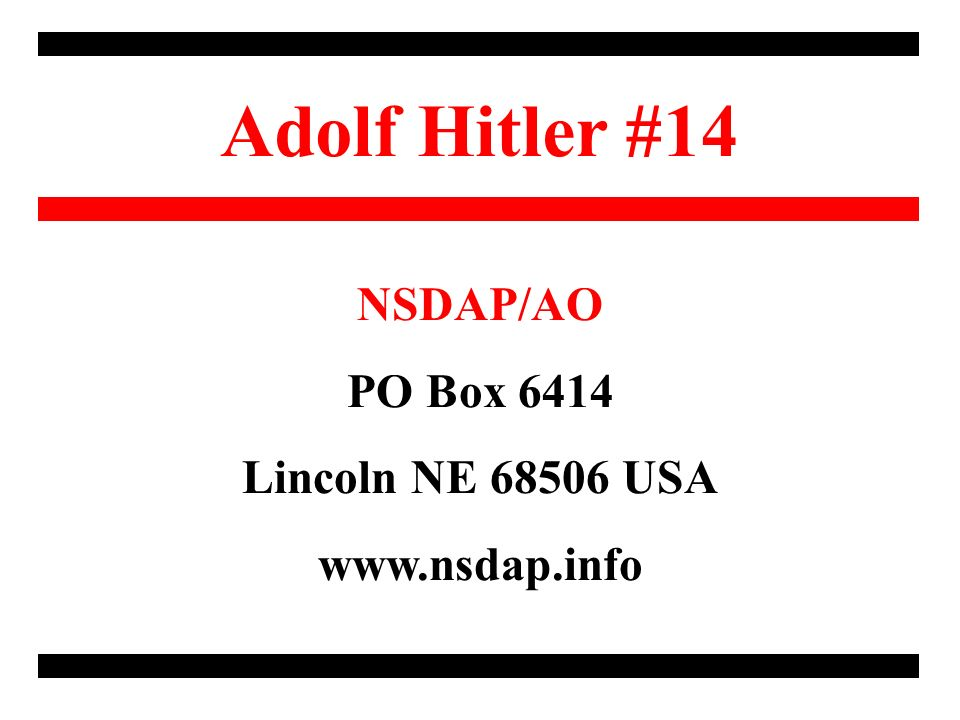 Adolf Hitler #14 NSDAP/AO PO Box 6414 Lincoln NE USA