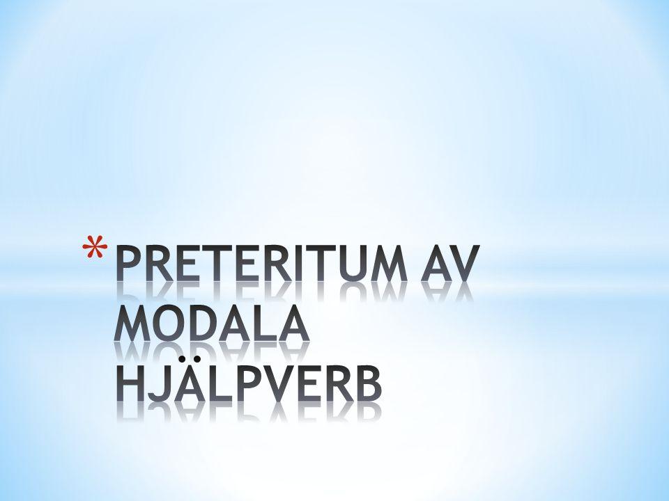 PRETERITUM AV MODALA HJÄLPVERB