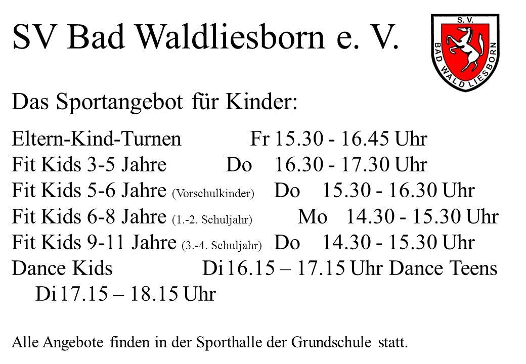 SV Bad Waldliesborn e. V. Das Sportangebot für Kinder: Eltern-Kind-Turnen Fr 15.30 - 16.45 Uhr. Fit Kids 3-5 Jahre Do 16.30 - 17.30 Uhr.