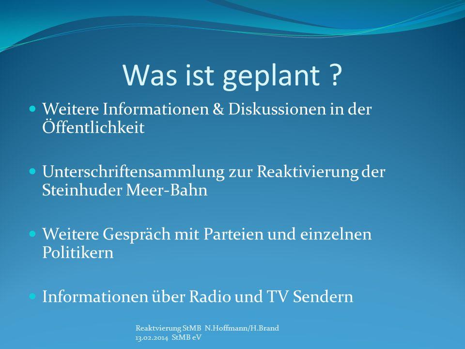 Was ist geplant Weitere Informationen & Diskussionen in der Öffentlichkeit. Unterschriftensammlung zur Reaktivierung der Steinhuder Meer-Bahn.