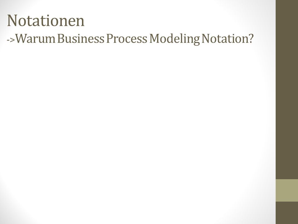 Notationen ->Warum Business Process Modeling Notation