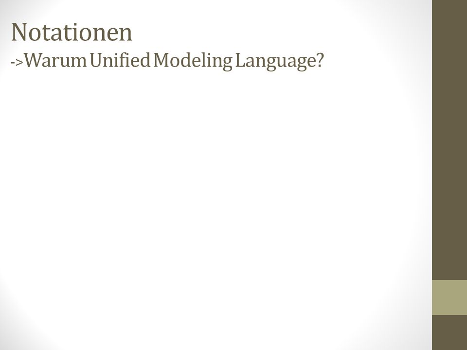 Notationen ->Warum Unified Modeling Language