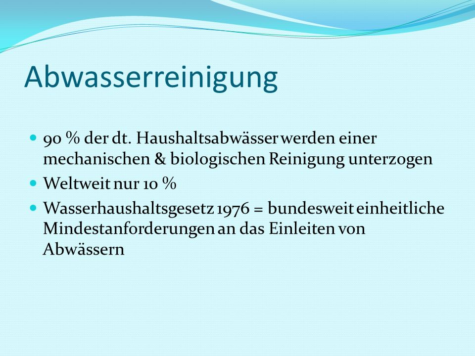 Abwasserreinigung 90 % der dt. Haushaltsabwässer werden einer mechanischen & biologischen Reinigung unterzogen.